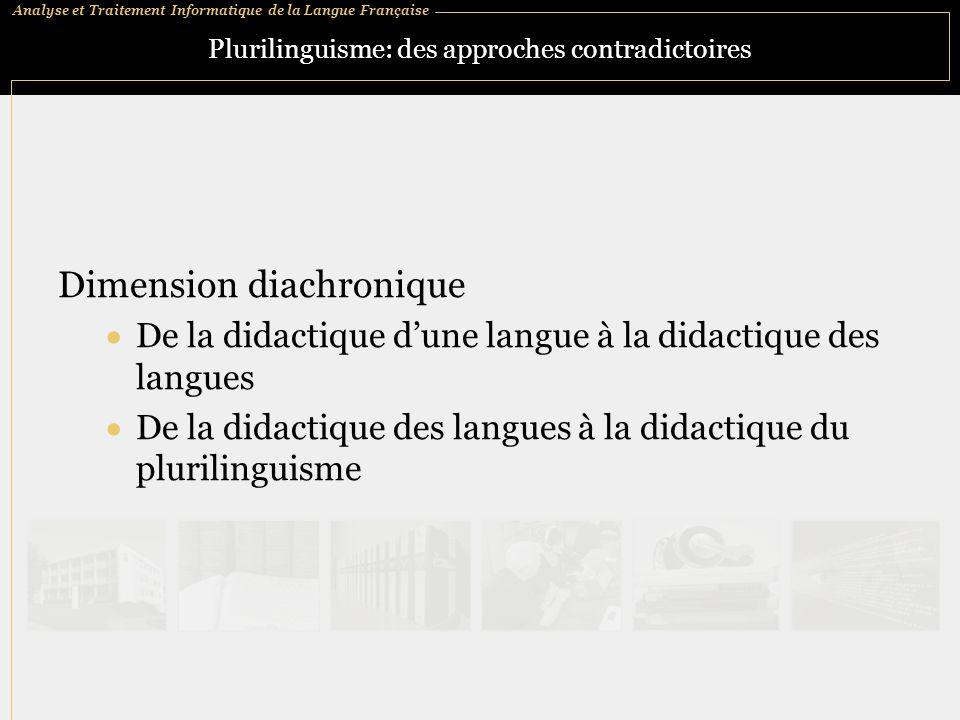 Analyse et Traitement Informatique de la Langue Française Plurilinguisme: des approches contradictoires Dimension diachronique De la didactique dune langue à la didactique des langues De la didactique des langues à la didactique du plurilinguisme