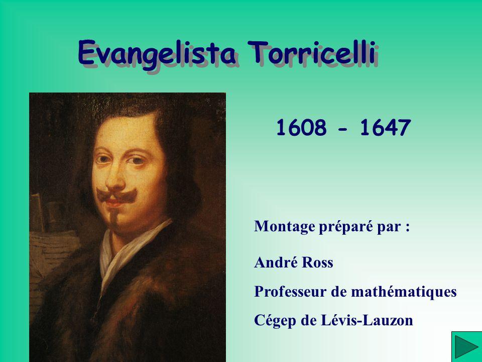 Evangelista Torricelli Evangelista Torricelli 1608 - 1647 Montage préparé par : André Ross Professeur de mathématiques Cégep de Lévis-Lauzon