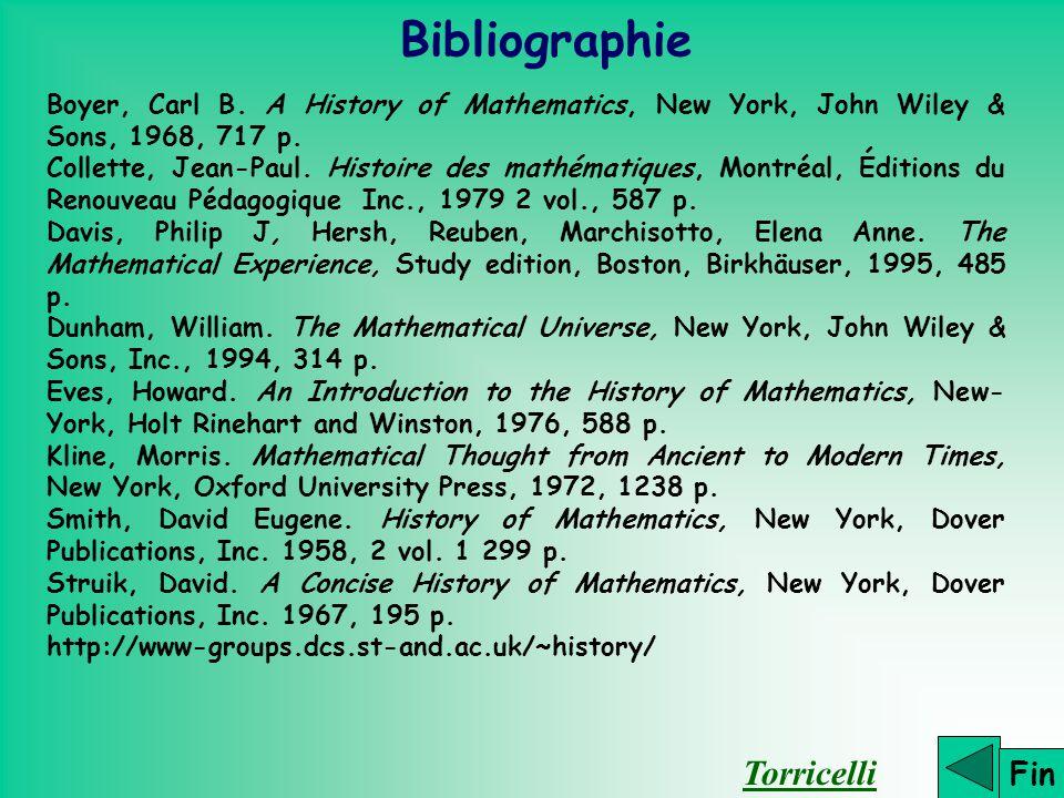 Bibliographie Fin Boyer, Carl B. A History of Mathematics, New York, John Wiley & Sons, 1968, 717 p. Collette, Jean-Paul. Histoire des mathématiques,