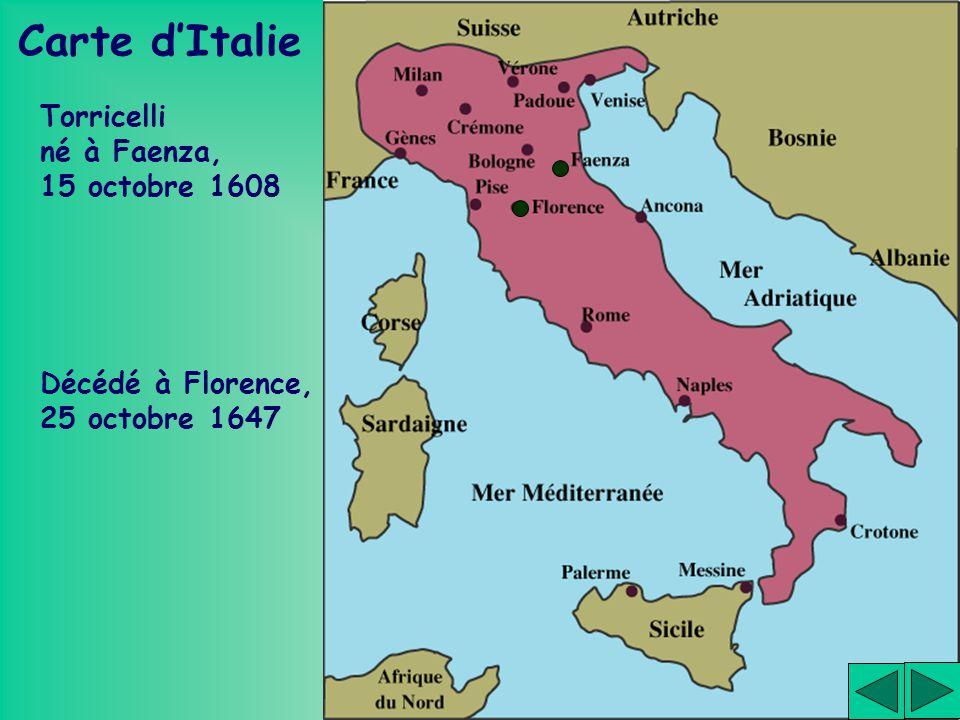 Torricelli né à Faenza, 15 octobre 1608 Décédé à Florence, 25 octobre 1647 Carte dItalie