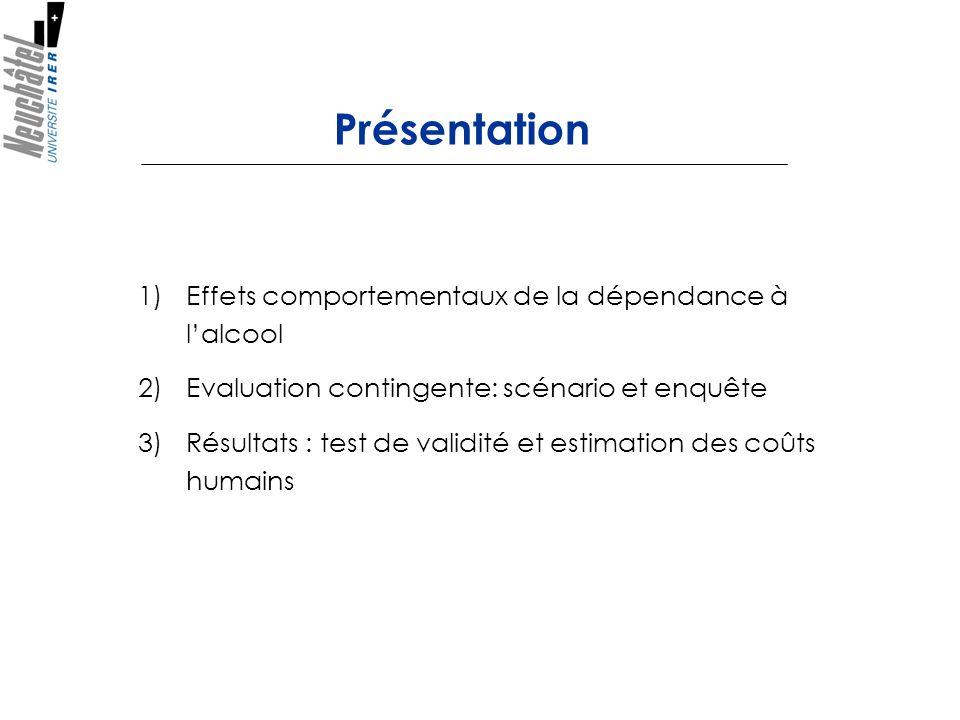 Présentation 1)Effets comportementaux de la dépendance à lalcool 2)Evaluation contingente: scénario et enquête 3)Résultats : test de validité et estim