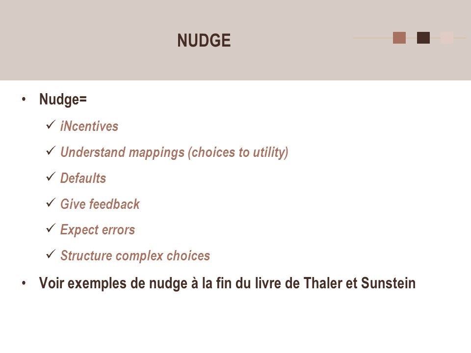 8 NUDGE Nudge= iNcentives Understand mappings (choices to utility) Defaults Give feedback Expect errors Structure complex choices Voir exemples de nudge à la fin du livre de Thaler et Sunstein