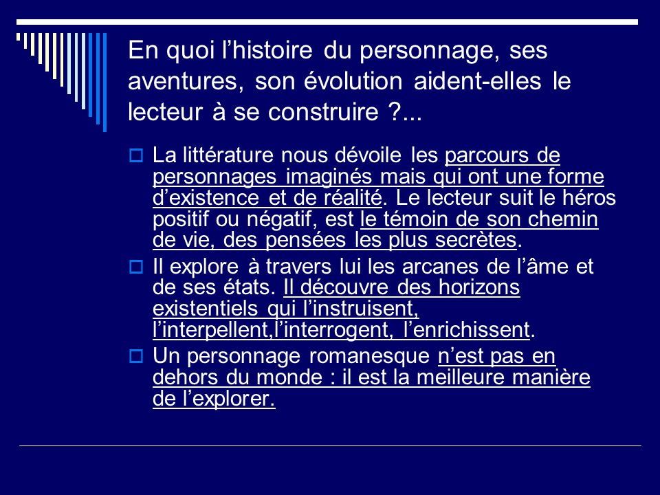 En quoi lhistoire du personnage, ses aventures, son évolution aident-elles le lecteur à se construire ?... La littérature nous dévoile les parcours de