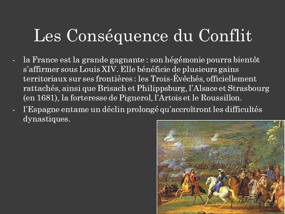-la France est la grande gagnante : son hégémonie pourra bientôt saffirmer sous Louis XIV. Elle bénéficie de plusieurs gains territoriaux sur ses fron