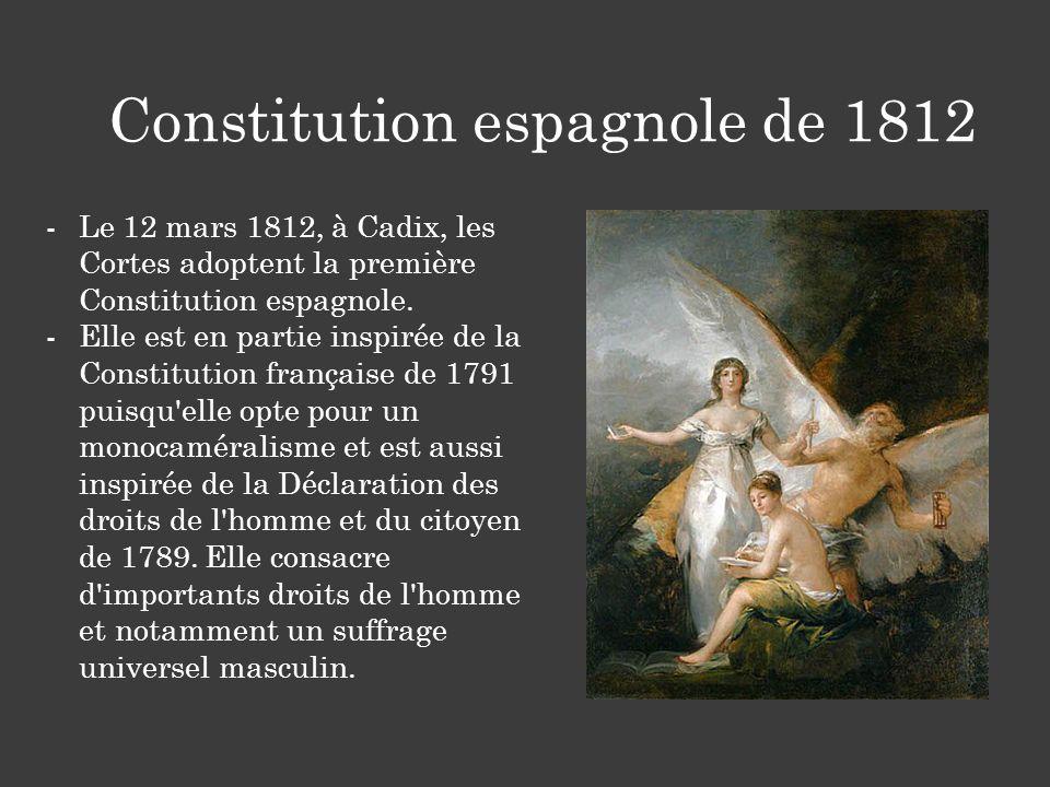 Constitution espagnole de 1812 -Le 12 mars 1812, à Cadix, les Cortes adoptent la première Constitution espagnole. -Elle est en partie inspirée de la C