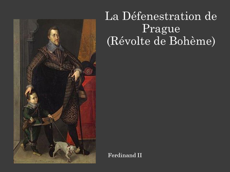 Ferdinand II La Défenestration de Prague (Révolte de Bohème)