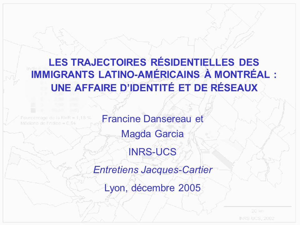 UNE AFFAIRE DIDENTITÉ ET DE RÉSEAUX LES TRAJECTOIRES RÉSIDENTIELLES DES IMMIGRANTS LATINO-AMÉRICAINS À MONTRÉAL : Francine Dansereau et Magda Garcia I