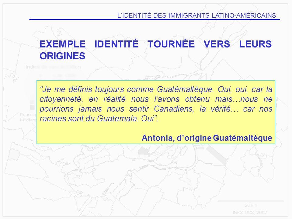 EXEMPLE IDENTITÉ TOURNÉE VERS LEURS ORIGINES Je me définis toujours comme Guatémaltèque. Oui, oui, car la citoyenneté, en réalité nous lavons obtenu m