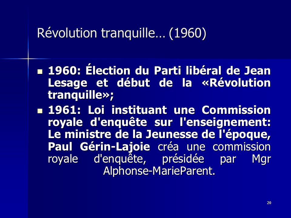 20 Révolution tranquille… (1960) 1960: Élection du Parti libéral de Jean Lesage et début de la «Révolution tranquille»; 1960: Élection du Parti libéra