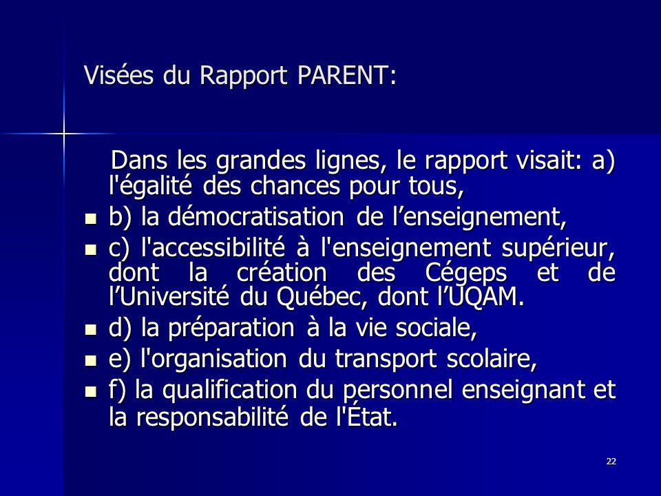 22 Visées du Rapport PARENT: Dans les grandes lignes, le rapport visait: a) l'égalité des chances pour tous, Dans les grandes lignes, le rapport visai