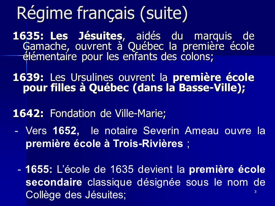 3 Régime français (suite) 1635:Les Jésuites, aidés du marquis de Gamache, ouvrent à Québec la première école élémentaire pour les enfants des colons;