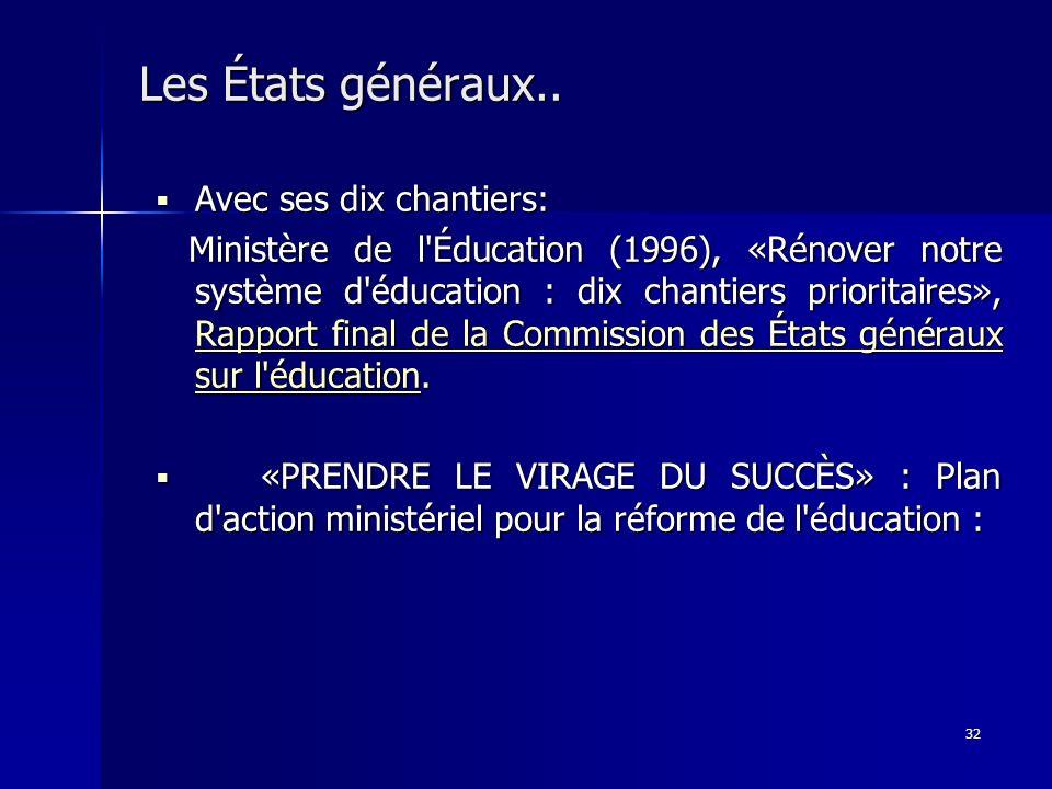 32 Les États généraux.. Avec ses dix chantiers: Avec ses dix chantiers: Ministère de l'Éducation (1996), «Rénover notre système d'éducation : dix chan