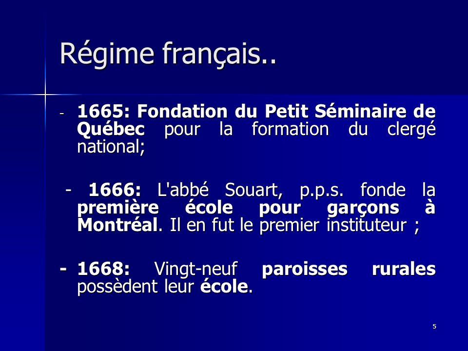 5 Régime français.. - 1665: Fondation du Petit Séminaire de Québec pour la formation du clergé national; - 1666: L'abbé Souart, p.p.s. fonde la premiè