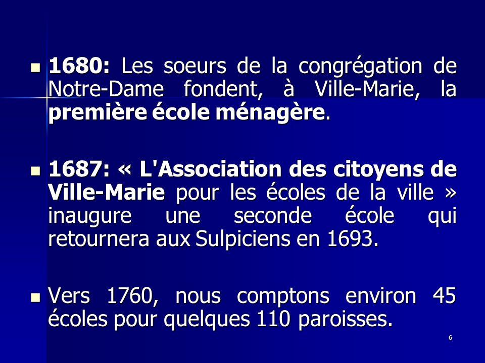 6 1680: Les soeurs de la congrégation de Notre-Dame fondent, à Ville-Marie, la première école ménagère. 1680: Les soeurs de la congrégation de Notre-D