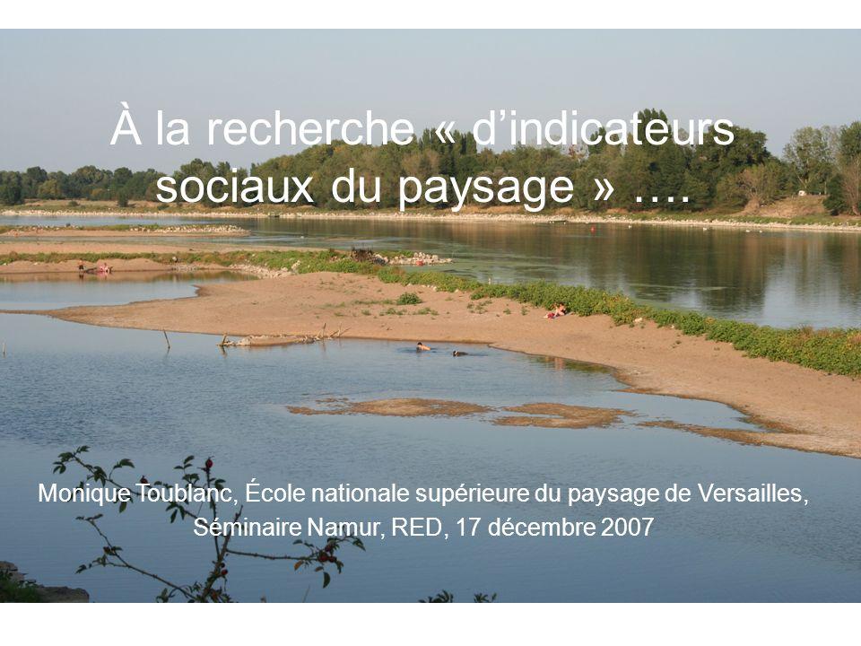 À la recherche « dindicateurs sociaux du paysage » …. Monique Toublanc, École nationale supérieure du paysage de Versailles, Séminaire Namur, RED, 17