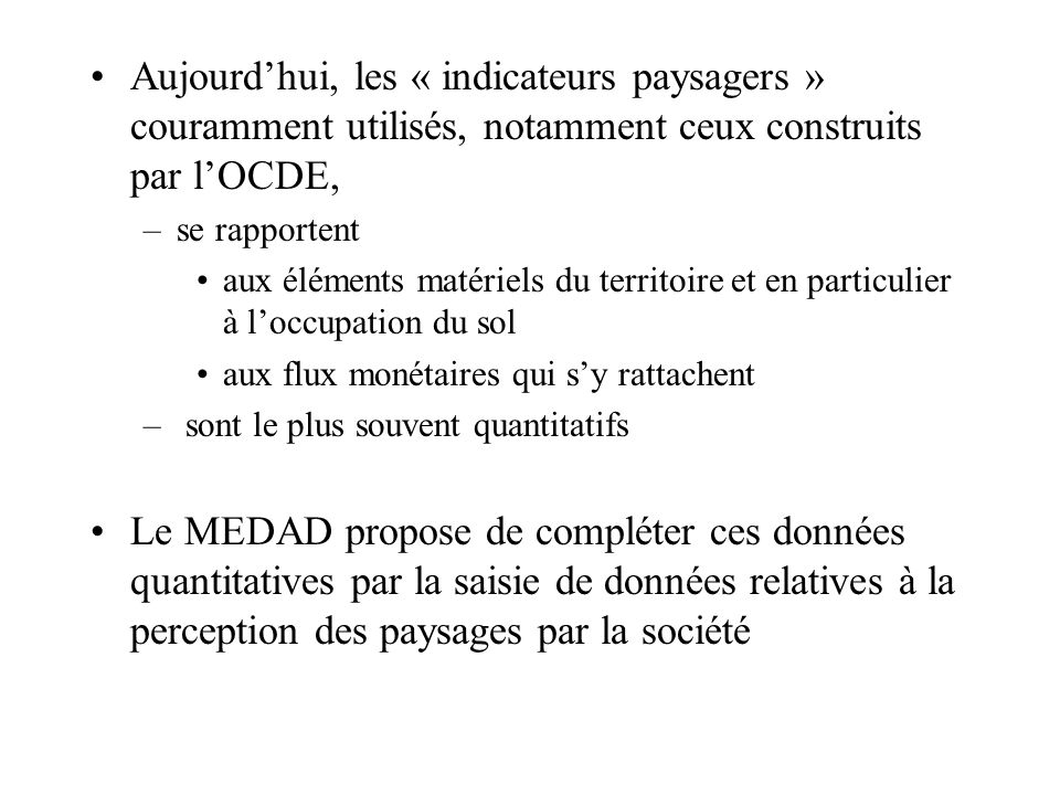 Aujourdhui, les « indicateurs paysagers » couramment utilisés, notamment ceux construits par lOCDE, –se rapportent aux éléments matériels du territoir