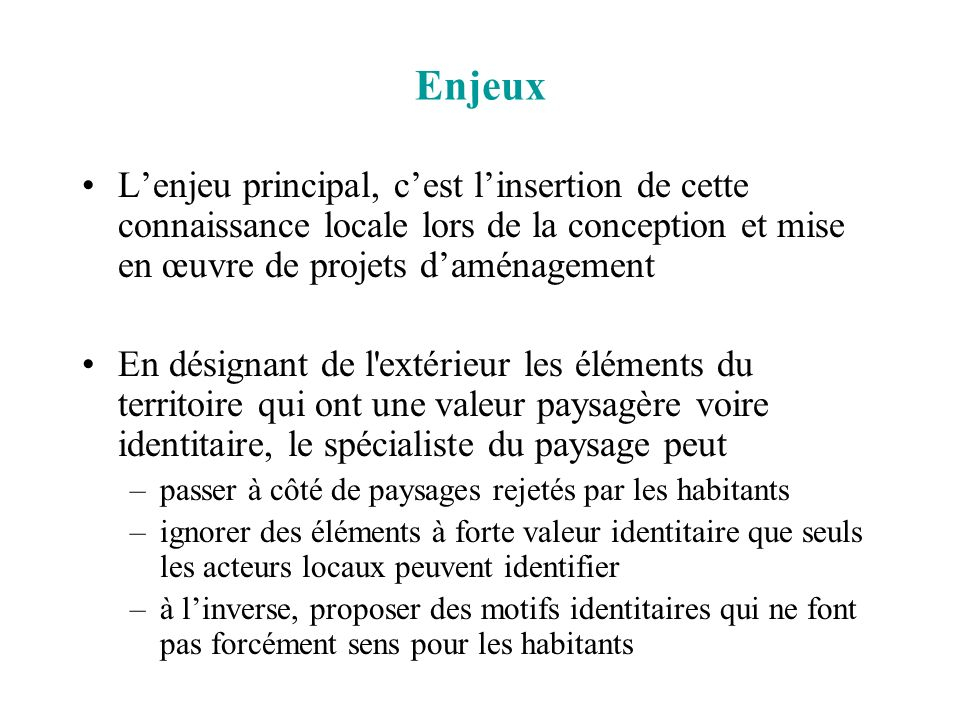 Enjeux Lenjeu principal, cest linsertion de cette connaissance locale lors de la conception et mise en œuvre de projets daménagement En désignant de l