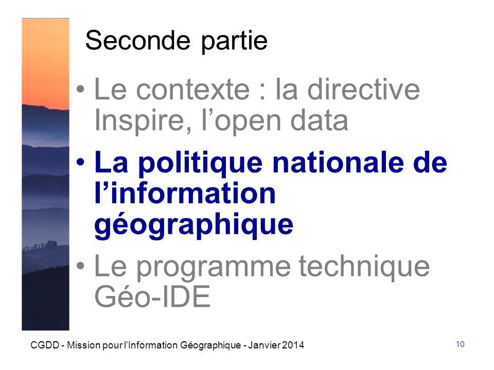 10 CGDD - Mission pour lInformation Géographique - Janvier 2014 Seconde partie Le contexte : la directive Inspire, lopen data La politique nationale d