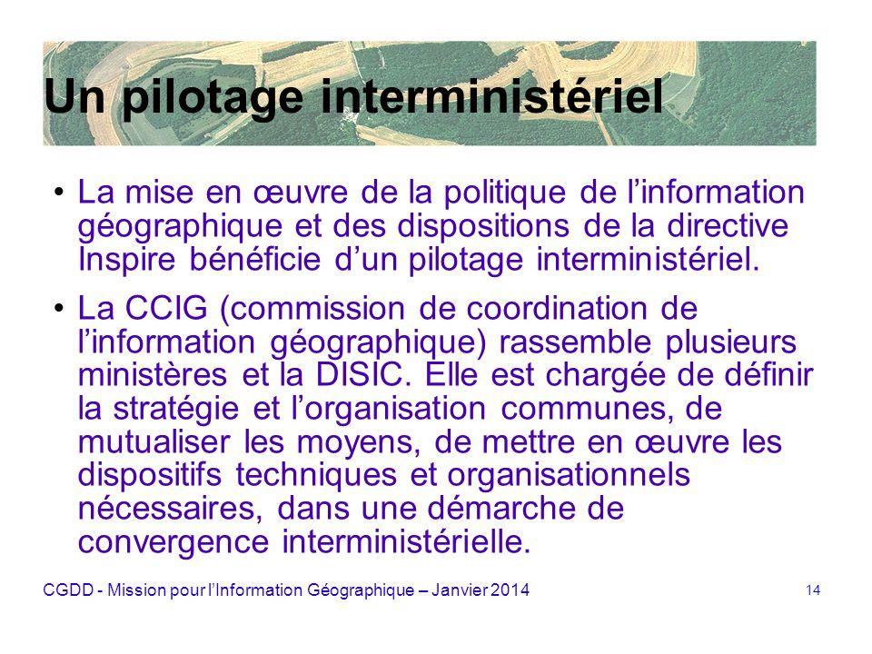 CGDD - Mission pour lInformation Géographique – Janvier 2014 14 Un pilotage interministériel La mise en œuvre de la politique de linformation géograph