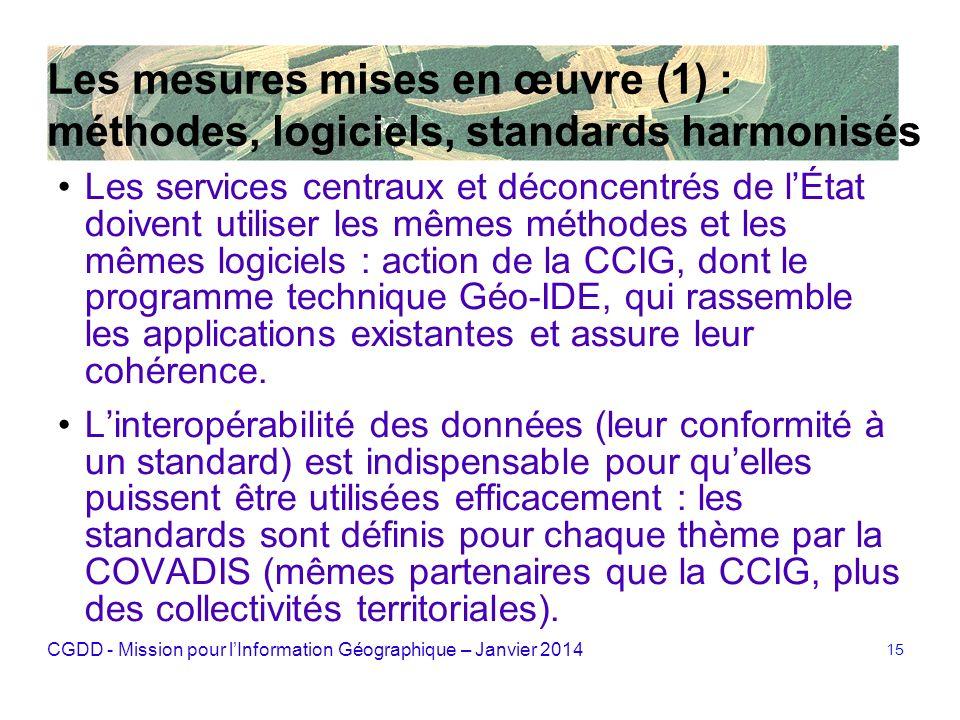 CGDD - Mission pour lInformation Géographique – Janvier 2014 15 Les mesures mises en œuvre (1) : méthodes, logiciels, standards harmonisés Les service
