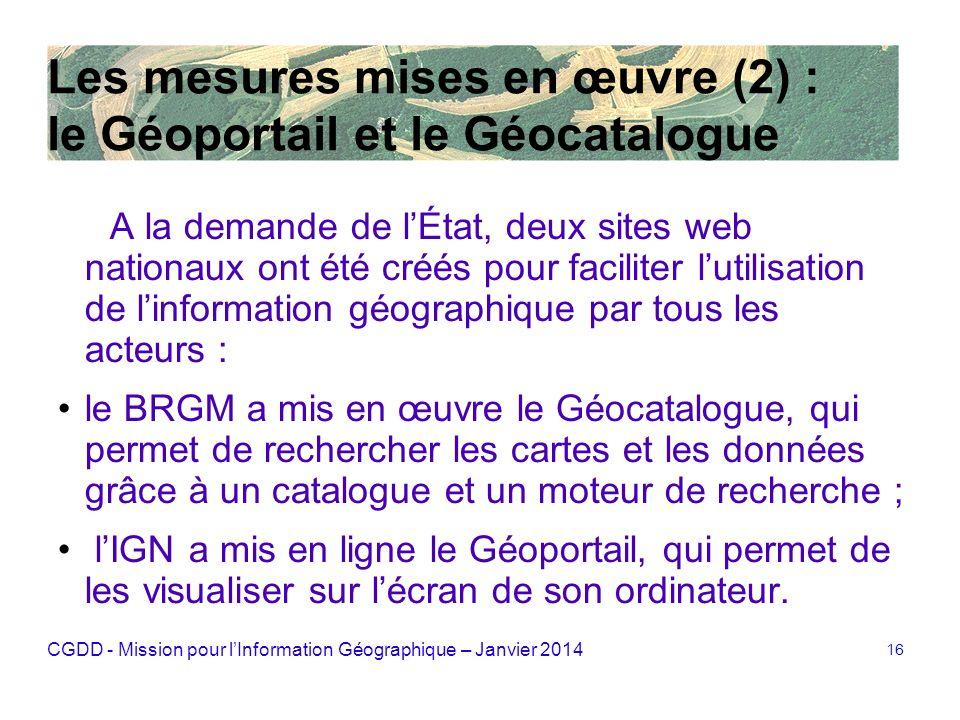 CGDD - Mission pour lInformation Géographique – Janvier 2014 16 Les mesures mises en œuvre (2) : le Géoportail et le Géocatalogue A la demande de lÉta