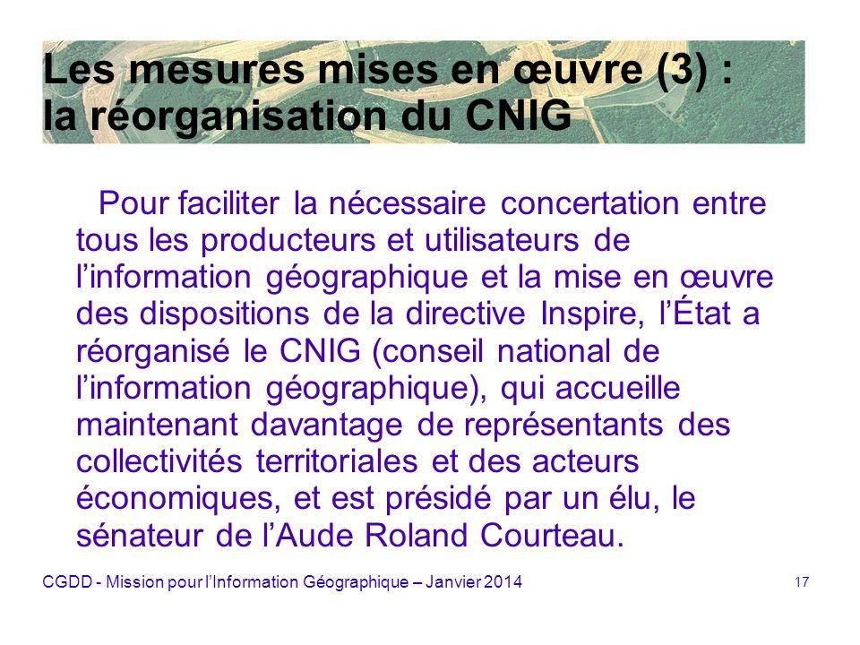 CGDD - Mission pour lInformation Géographique – Janvier 2014 17 Les mesures mises en œuvre (3) : la réorganisation du CNIG Pour faciliter la nécessair