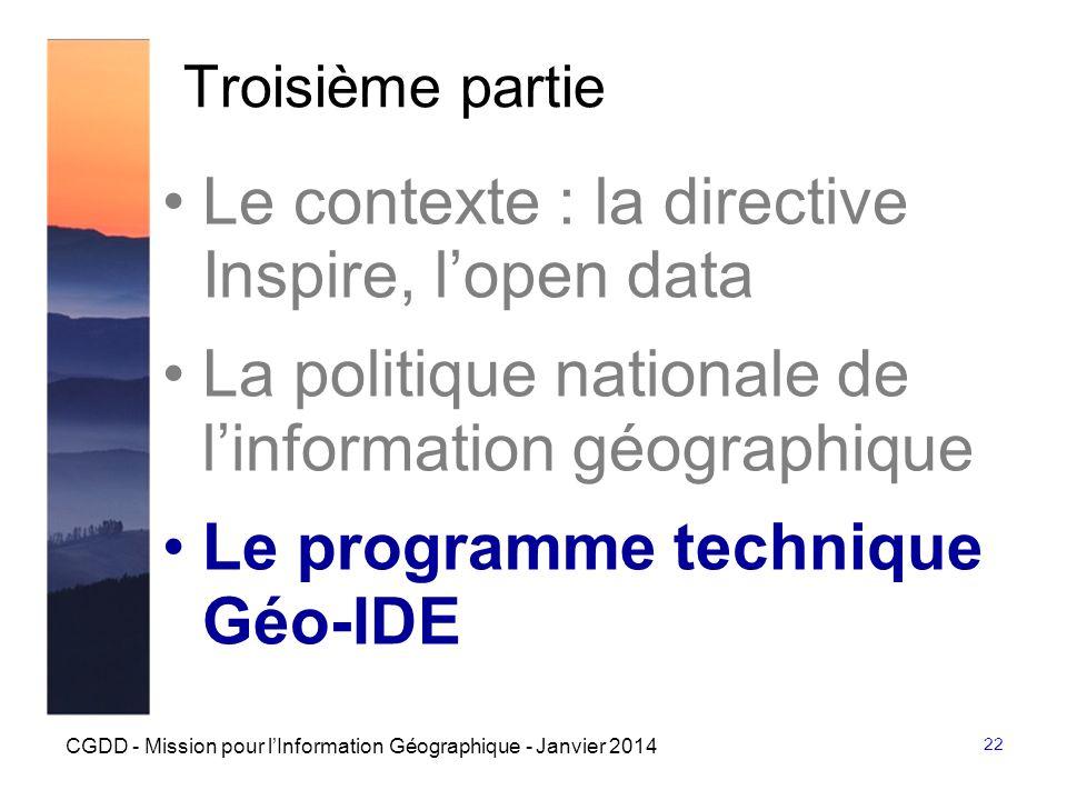 22 CGDD - Mission pour lInformation Géographique - Janvier 2014 Troisième partie Le contexte : la directive Inspire, lopen data La politique nationale