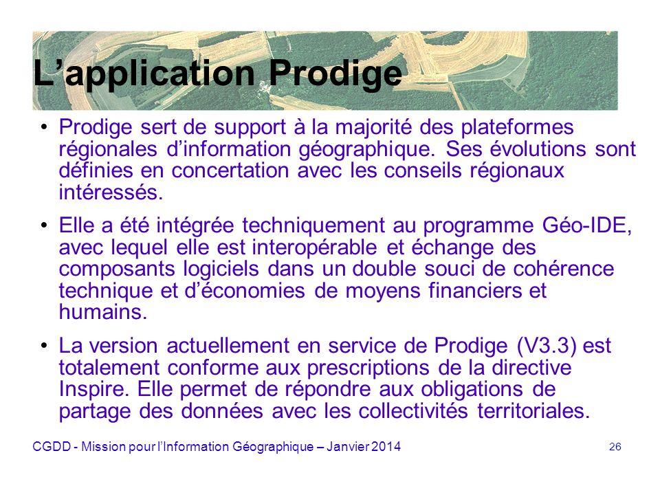 CGDD - Mission pour lInformation Géographique – Janvier 2014 26 Lapplication Prodige Prodige sert de support à la majorité des plateformes régionales