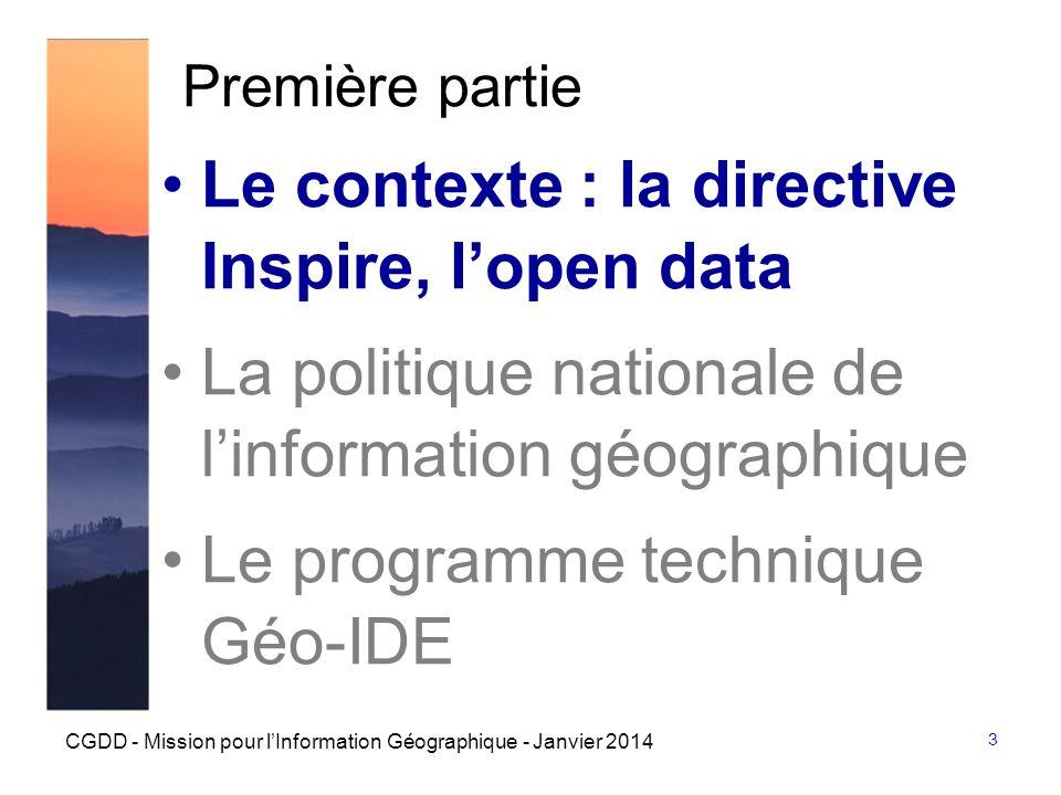 3 CGDD - Mission pour lInformation Géographique - Janvier 2014 Première partie Le contexte : la directive Inspire, lopen data La politique nationale d