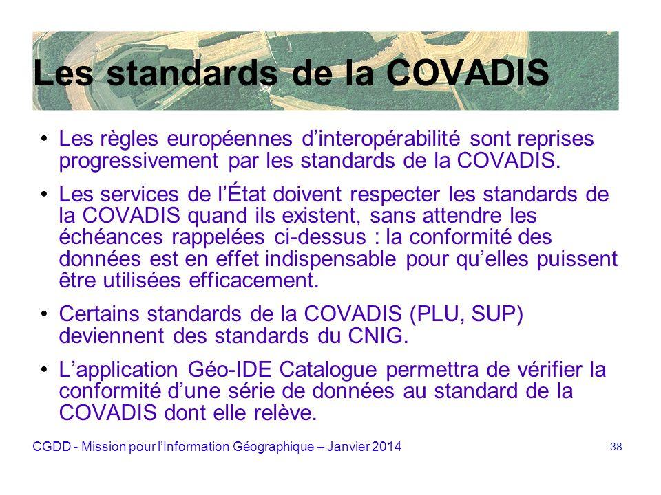 CGDD - Mission pour lInformation Géographique – Janvier 2014 38 Les standards de la COVADIS Les règles européennes dinteropérabilité sont reprises pro