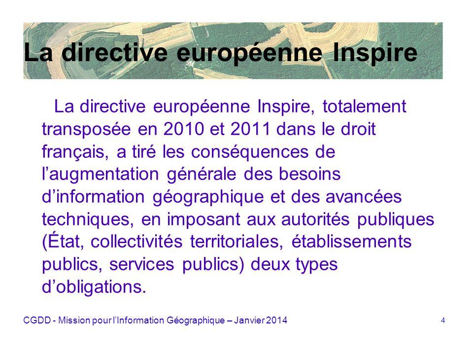 CGDD - Mission pour lInformation Géographique – Janvier 2014 4 La directive européenne Inspire La directive européenne Inspire, totalement transposée