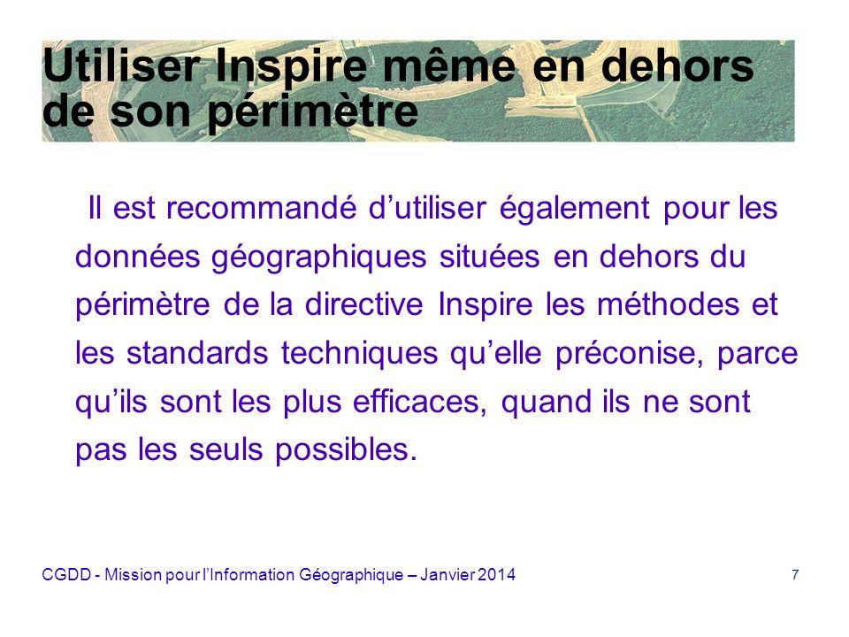 CGDD - Mission pour lInformation Géographique – Janvier 2014 7 Utiliser Inspire même en dehors de son périmètre Il est recommandé dutiliser également