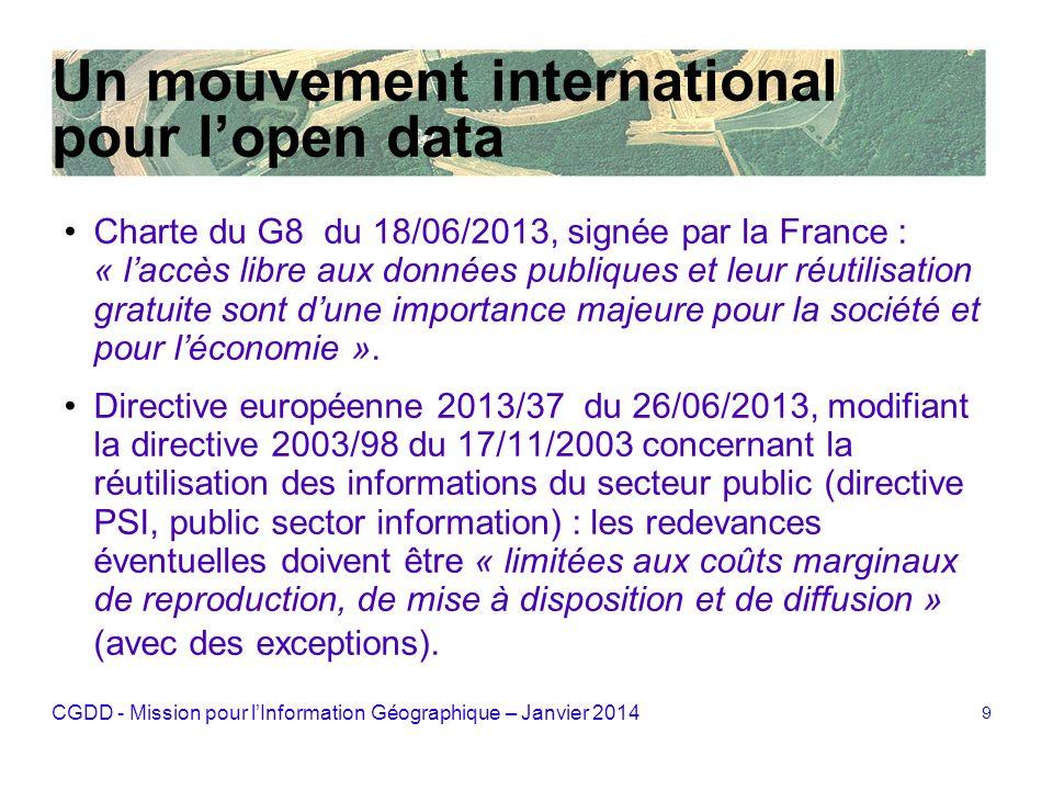CGDD - Mission pour lInformation Géographique – Janvier 2014 9 Un mouvement international pour lopen data Charte du G8 du 18/06/2013, signée par la Fr