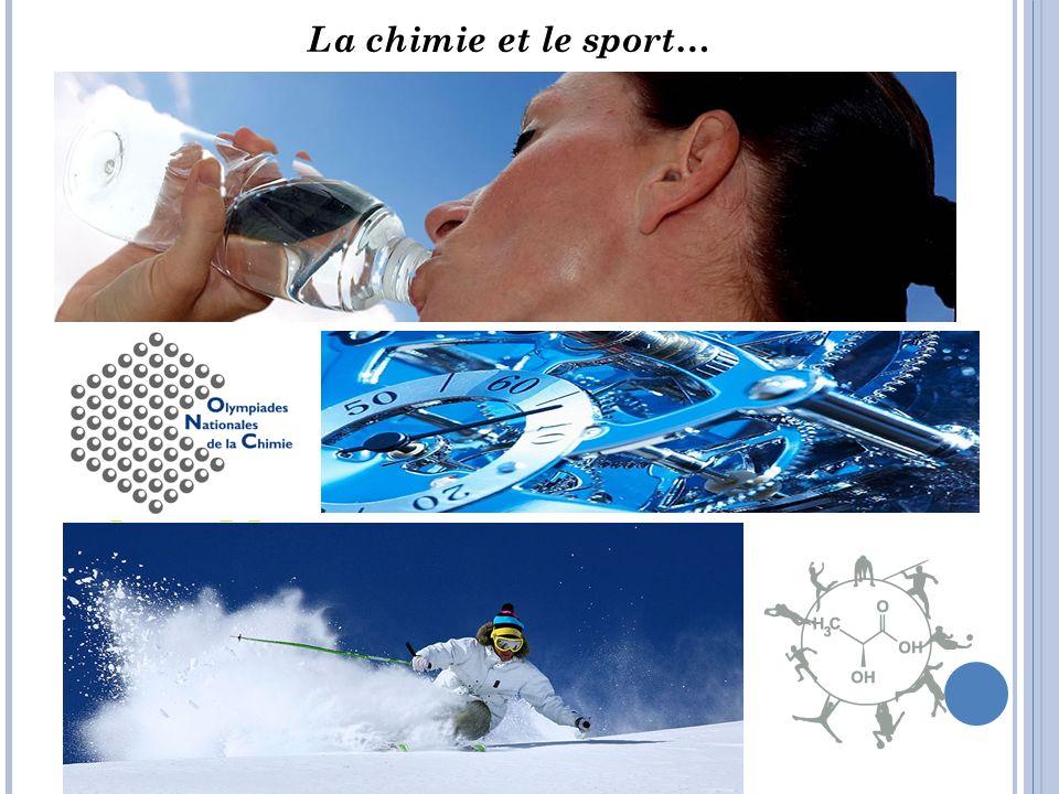 En Conclusion… La Chimie mène le Sport vers les Sommets Plus fort, plus haut, plus vite : Les matériaux au service du ski. « La performance des champions s arrête là où commence celle des matériaux et les couleurs »