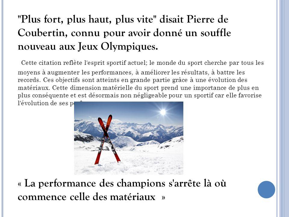 Plus fort, plus haut, plus vite disait Pierre de Coubertin, connu pour avoir donné un souffle nouveau aux Jeux Olympiques.