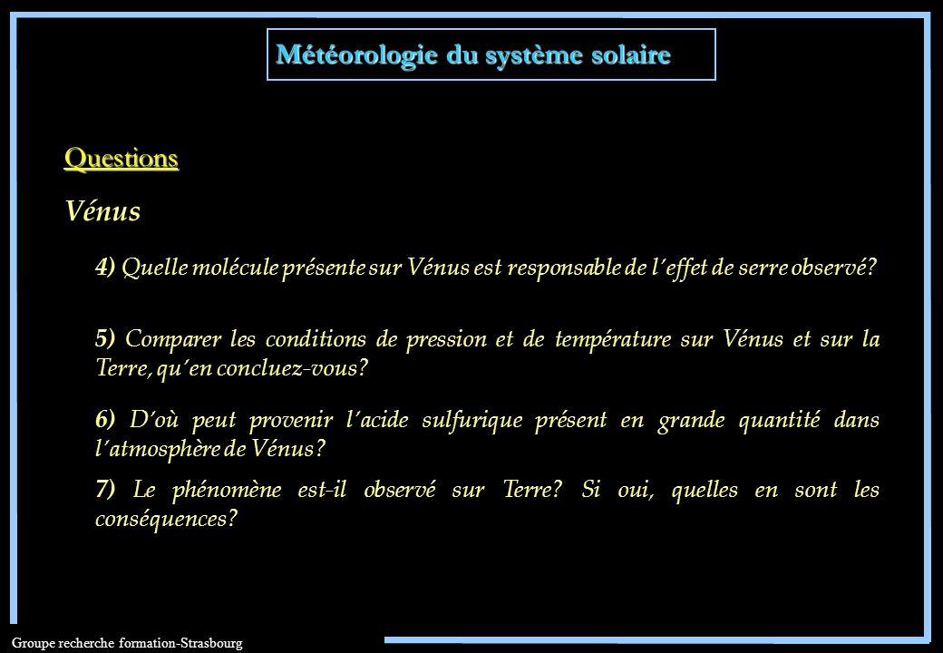 Météorologie du système solaire Groupe recherche formation-Strasbourg 4) Quelle molécule présente sur Vénus est responsable de leffet de serre observé