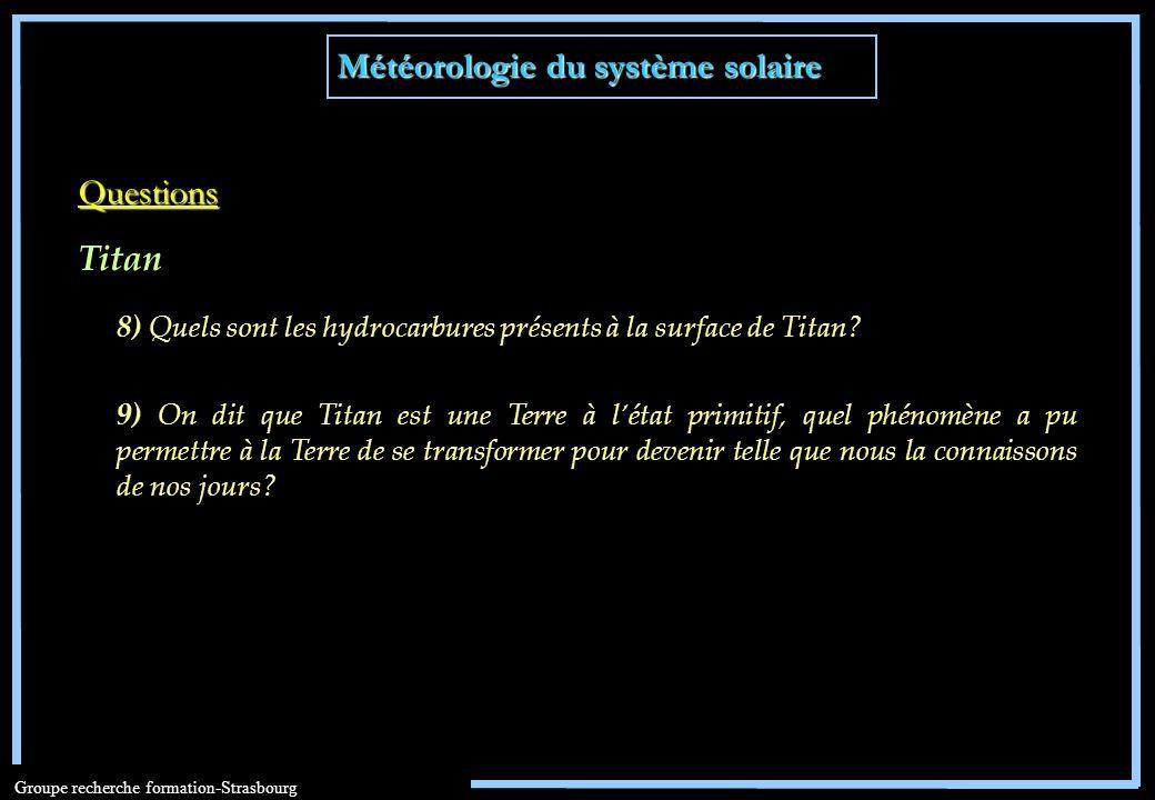 Météorologie du système solaire Groupe recherche formation-Strasbourg 8) Quels sont les hydrocarbures présents à la surface de Titan? Questions 9) On