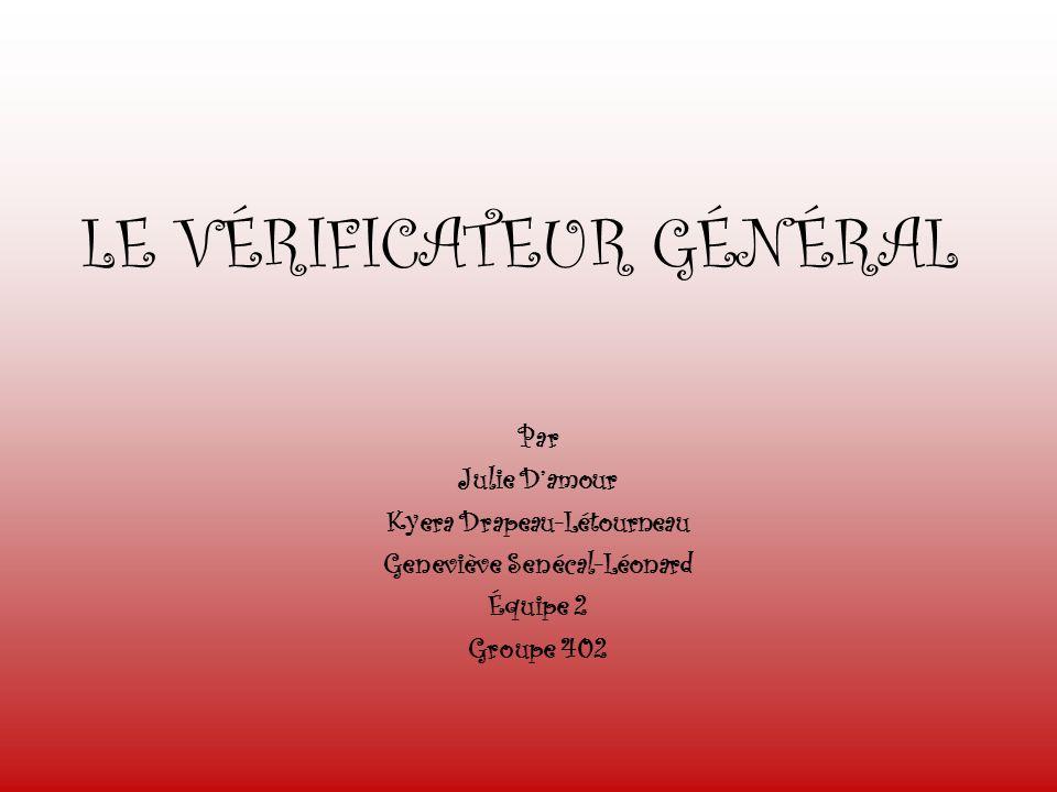 LE VÉRIFICATEUR GÉNÉRAL Par Julie Damour Kyera Drapeau-Létourneau Geneviève Senécal-Léonard Équipe 2 Groupe 402
