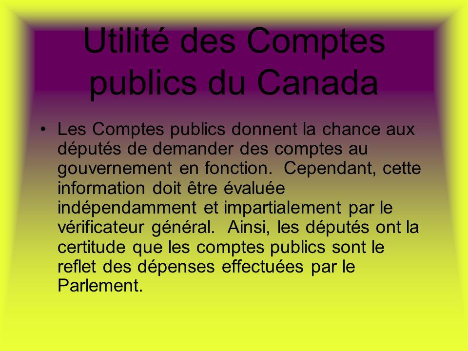Utilité des Comptes publics du Canada Les Comptes publics donnent la chance aux députés de demander des comptes au gouvernement en fonction.