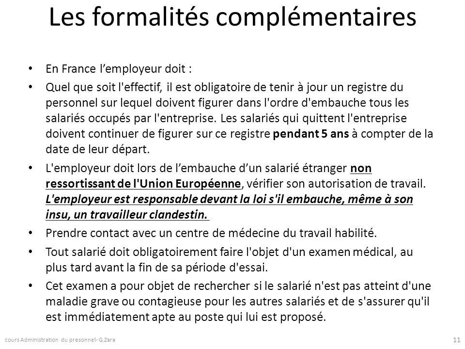 Les formalités complémentaires En France lemployeur doit : Quel que soit l'effectif, il est obligatoire de tenir à jour un registre du personnel sur l
