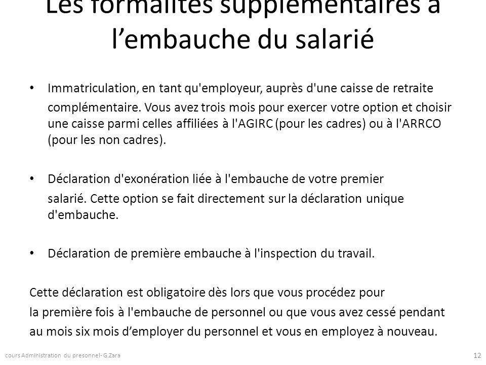 Les formalités supplémentaires à lembauche du salarié Immatriculation, en tant qu'employeur, auprès d'une caisse de retraite complémentaire. Vous avez