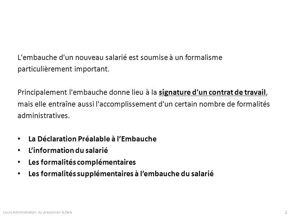 Les obligations de lemployeur lors de lembauche Le recrutement dun salarié entraîne pour lemployeur certaines formalités vis-à-vis de ladministration, notamment celle relative à la Déclaration Préalable à lEmbauche (DPAE).