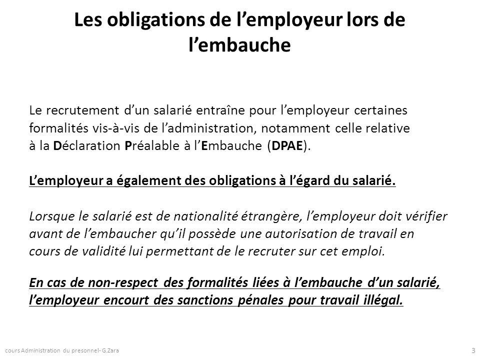 Les obligations de lemployeur lors de lembauche Le recrutement dun salarié entraîne pour lemployeur certaines formalités vis-à-vis de ladministration,