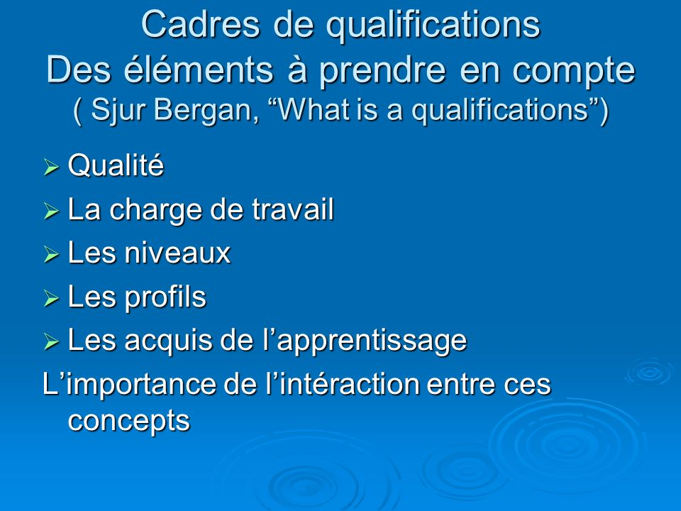 Cadres de qualifications Des éléments à prendre en compte ( Sjur Bergan, What is a qualifications) Qualité Qualité La charge de travail La charge de t