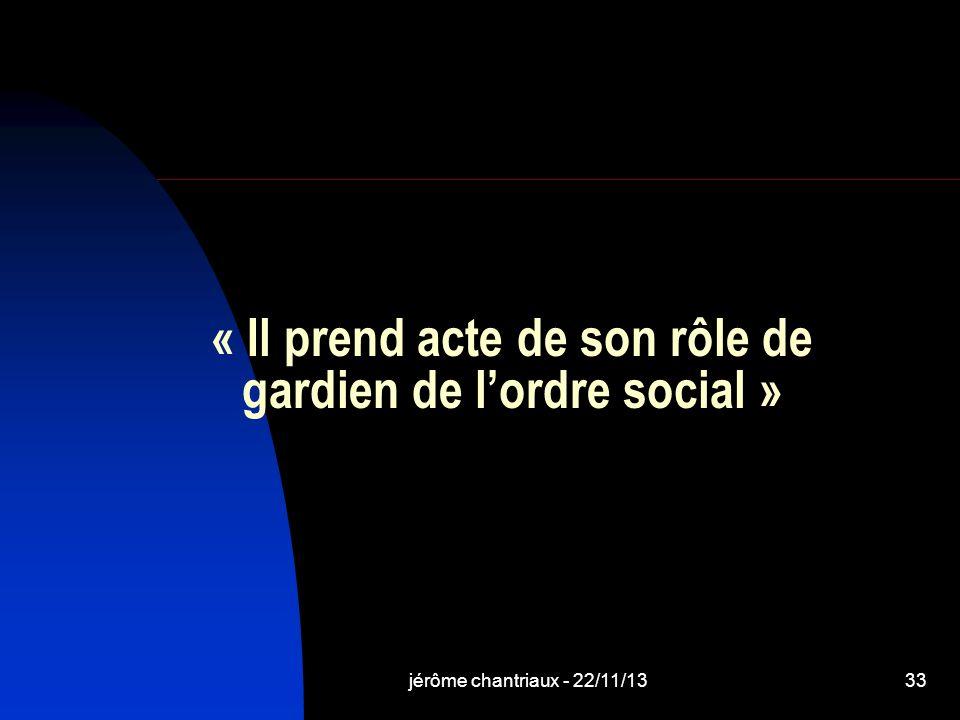 jérôme chantriaux - 22/11/1333 « Il prend acte de son rôle de gardien de lordre social »