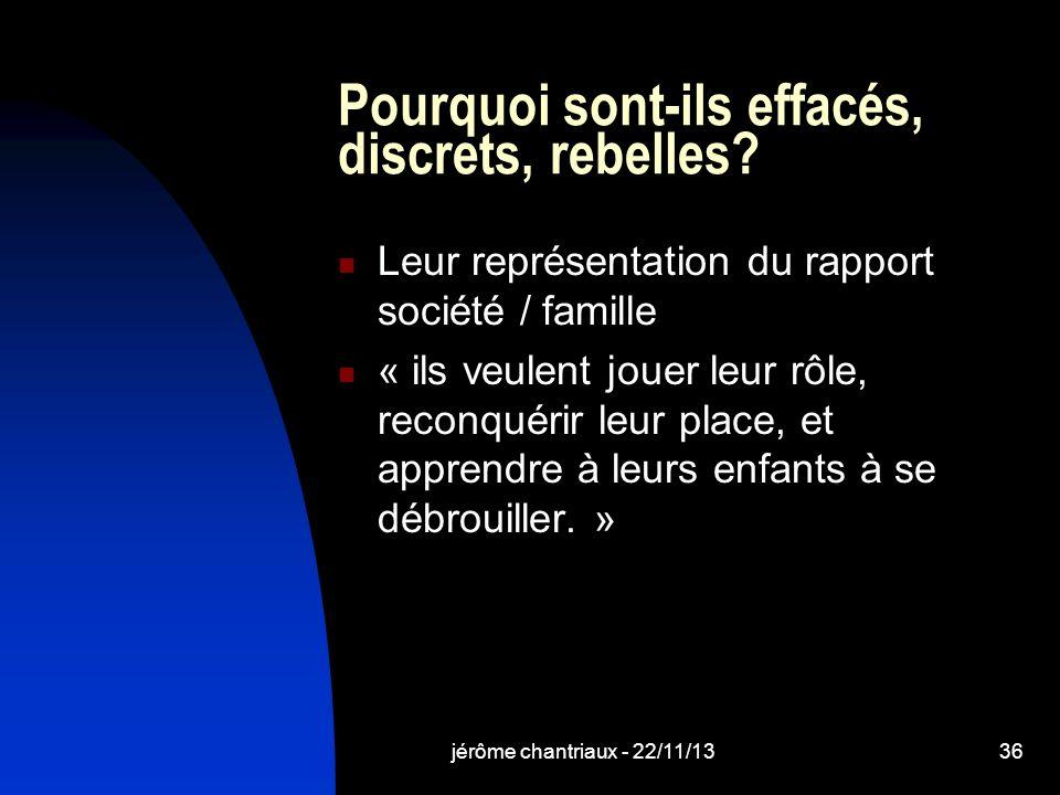 jérôme chantriaux - 22/11/1336 Pourquoi sont-ils effacés, discrets, rebelles.