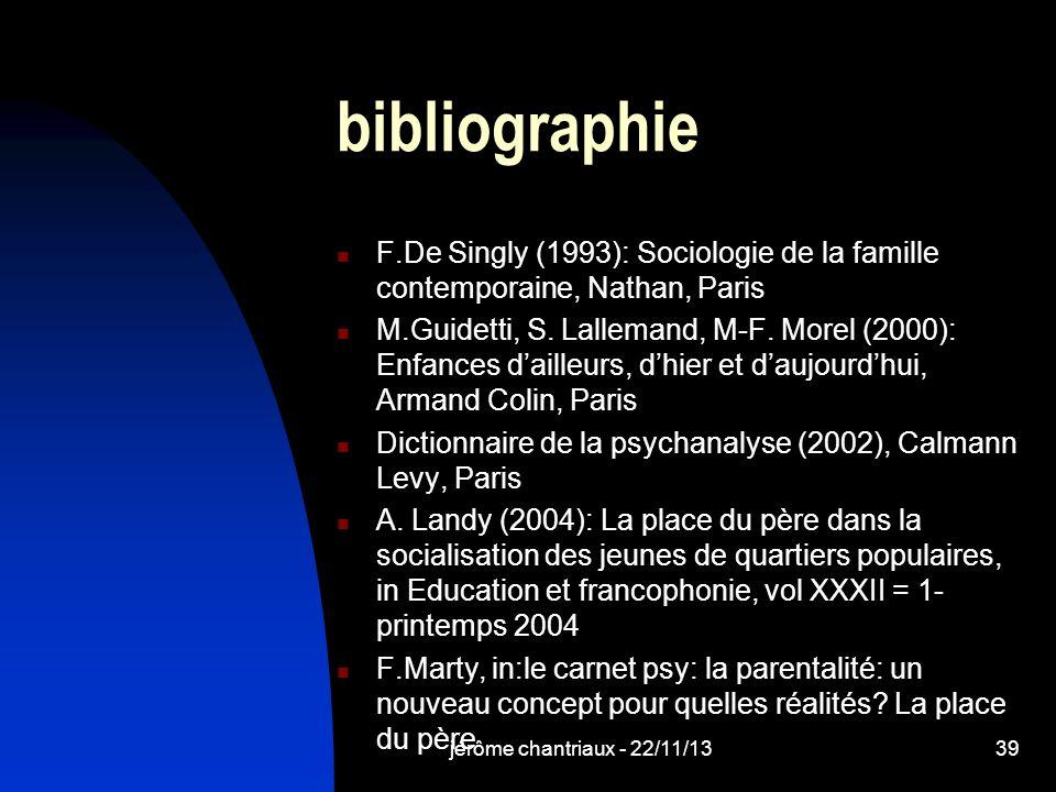 jérôme chantriaux - 22/11/1339 bibliographie F.De Singly (1993): Sociologie de la famille contemporaine, Nathan, Paris M.Guidetti, S.