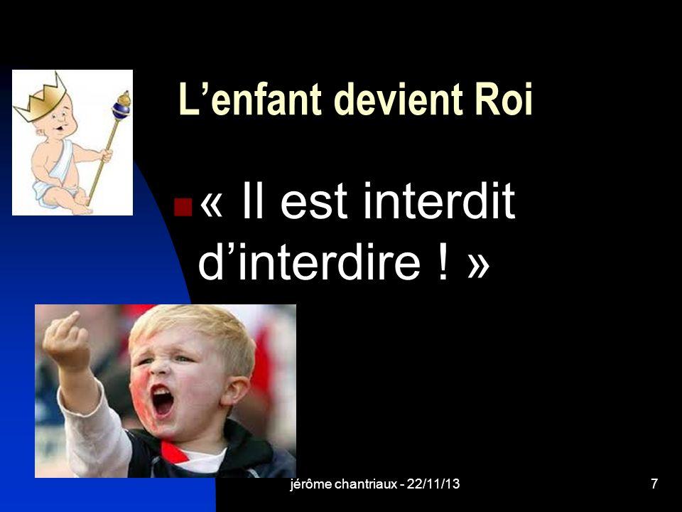 jérôme chantriaux - 22/11/137 Lenfant devient Roi « Il est interdit dinterdire ! »