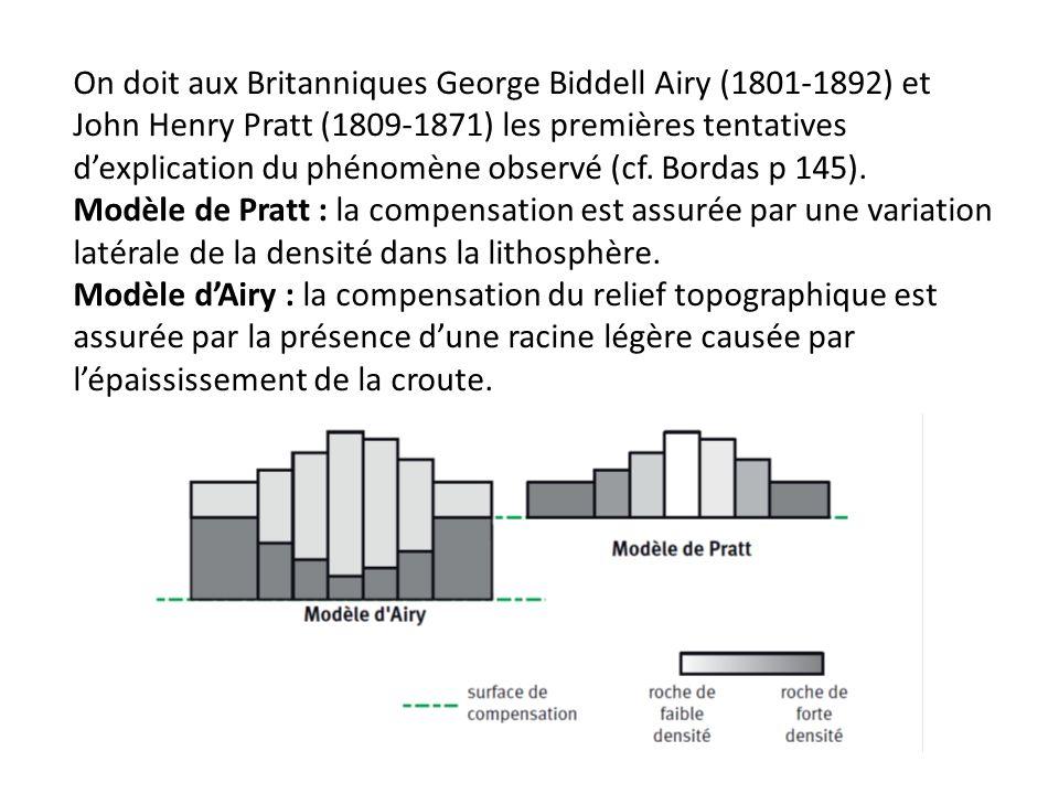 On doit aux Britanniques George Biddell Airy (1801-1892) et John Henry Pratt (1809-1871) les premières tentatives dexplication du phénomène observé (cf.