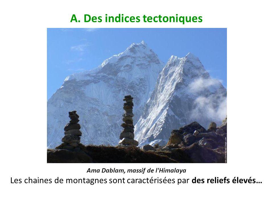 A. Des indices tectoniques Ama Dablam, massif de l'Himalaya Les chaines de montagnes sont caractérisées par des reliefs élevés…